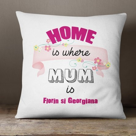 Pernă personalizată cu text - Home is where mum is